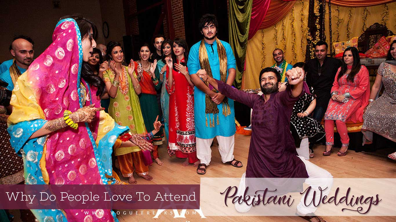 Why Do People Love To Attend Pakistani Weddings?