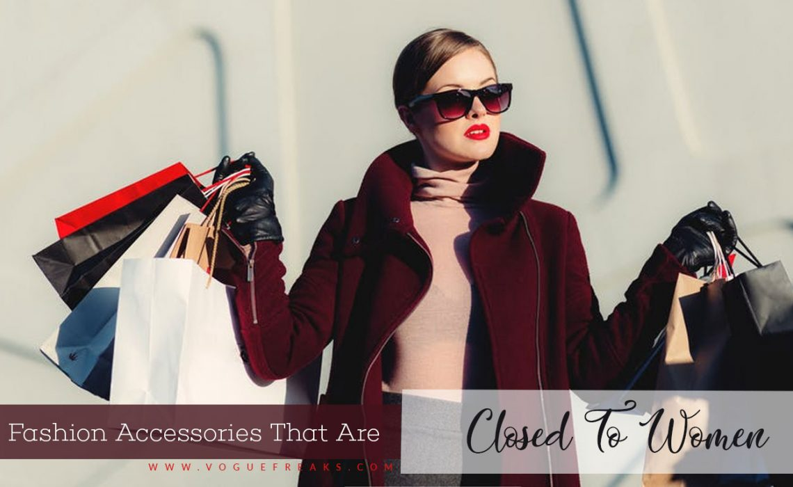 Top 6 Fashion Accessories That Are Closed To Women